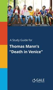 A Study Guide for Thomas Mann s  Death in Venice  Book