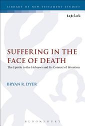 Suffering in the Face of Death: The Epistle to the Hebrews and Its Context of Situation