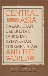 Central Asia and the World: Kazakhstan, Uzbekistan, Tajikistan, Kyrgyzstan, and Turkmenistan
