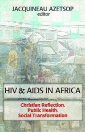 HIV & AIDS In Africa: Christian Reflection, Public Health, Social Transformation