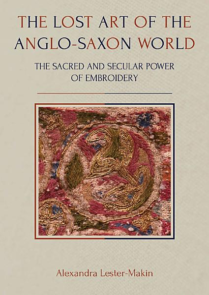 Download The Lost Art of the Anglo Saxon World Book
