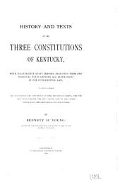 History and Texts of the Three Constitutions of Kentucky: With Illustrative State History Prefacing Them and Marginal Notes Showing All Alterations in the Fundamental Law, to which is Added the Act Calling the Convention of 1890, the Magna Charta, the Compact with Virginia and the Constitution of the United States with the Amendments and Annotations