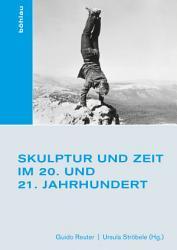 Skulptur und Zeit im 20  und 21  Jahrhundert PDF