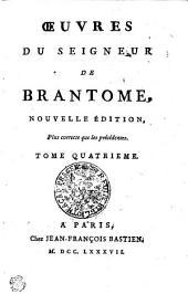 OEUVRES DU SEIGNEUR DE BRANTOME: NOUVELLE ÉDITION, Plus correcte que les précédentes. TOME QUATRIEME, Volume4