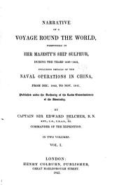Narrative of a Voyage Round the World: Performed in Her Majesty's Ship Sulphur, During the Years 1836-1842, Including Details of the Naval Operations in China, from Dec. 1840, to Nov. 1841 ; Published Under the Authority of the Lords Commissioners of the Admiralty, Volume 1