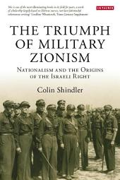Triumph of Military Zionism: Nationalism and the Origins of the Israeli Right