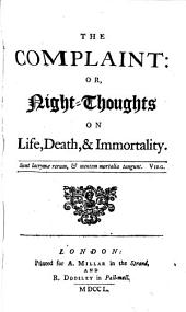 The Complaint: Or, Night-thoughts on Life, Death, & Immortality..