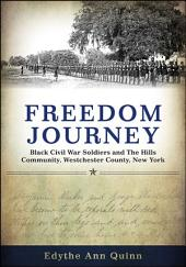 Freedom Journey: Black Civil War Soldiers and The Hills Community, Westchester County, New York