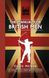 Manual for British Men: 120 Manly Skills from British History