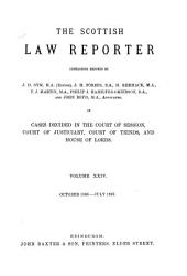 The Scottish Law Reporter: Continuing Reports ... of Cases Decided in the Court of Session, Court of Justiciary, Court of Teinds, and House of Lords, Volume 24