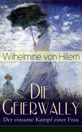 Die Geierwally - Der einsame Kampf einer Frau (Vollständige Ausgabe): Eine Geschichte aus den Tiroler Alpen