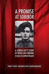 A Promise at Sobibór: A Jewish Boy's Story of Revolt and Survival in Nazi-Occupied Poland