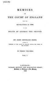 Memoirs of the Court of England from the Revolution in 1688 to the Death of George II: Volume 1