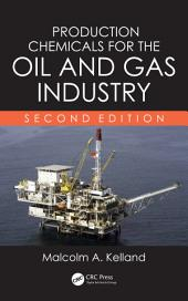 Production Chemicals for the Oil and Gas Industry, Second Edition: Edition 2