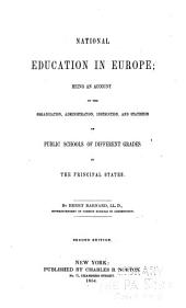 National Education in Europe: Being an Account of the Organization, Administration, Instruction and Statistics of Public Schools of Different Grades in the Principal States, Volume 3