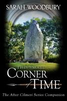 This Small Corner of Time  The After Cilmeri Series Companion PDF