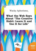 Wacky Aphorisms, What the Web Says about the Creative Habit