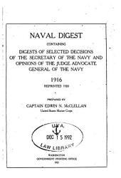 Naval Digest: Containing Digests of Selected Decisions of the Secretay of the Navy and Opinions of the Judge Advocate-General of the Navy, 1916