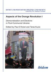Aspects of the Orange Revolution I: Democratization and Elections in Post-Communist Ukraine