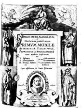 Primum Mobile Astronomice, Sciographice, Geometrice et Hydrographice: Nova Methodo Explicatum I. Sphaera, II. Planisphaerio, ... : Opus absolutum, IV. Tomis distinctum, Volume 1