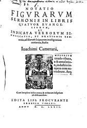 Notatio figurarum sermonis in libris quatuor evangeliorum: et indicata verborum significatio, et orationis sententia, ad illorum scriptorum intelligentiam certiorem