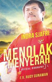 Indra Sjafri: Menolak Menyerah: Official Biography