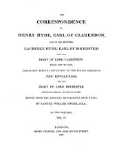 The Correspondence of Henry Hyde, Earl of Clarendon and His Brother Laurence Hyde, Earl of Rochester;: With the Diary of Lord Clarendon from 1687 to 1690, Containing Minute Particulars of the Events Attending the Revolution: and the Diary of Lord Rochester During His Embassy to Poland in 1676, Volume 2