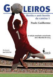 Goleiros: Heróis e Anti-Heróis da Camisa 1