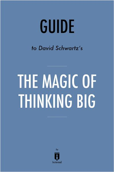 Guide to David Schwartz's The Magic of Thinking Big by Instaread