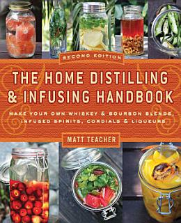 The Home Distilling and Infusing Handbook  Second Edition Book