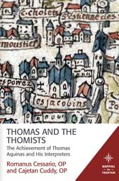 Thomas and the Thomists: The Achievement of Thomas Aquinas and his Interpreters
