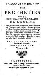 L' Accomplissement Des Propheties Ou La Delivrance Prochaine De L'Eglise: Ouvrage dans lequel il est prouvé, que le Papisme est l'Empire Antichrêtien : ...
