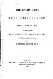 The Usury Laws and the Trade of Lending Money to the Poor in Ireland: A Paper Read Before the Dublin Statistical Society on 18th February 1850