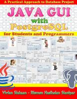 JAVA GUI WITH POSTGRESQL  A Practical Approach to Build Database Project for Students and Programmers PDF