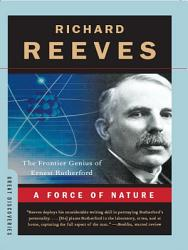 A Force Of Nature The Frontier Genius Of Ernest Rutherford Great Discoveries  Book PDF