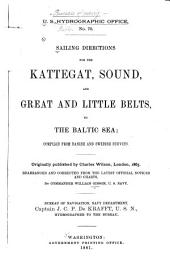 Sailing Directions for the Kattegat, Sound, and Great and Little Belts, to the Baltic Sea: Comp. from Danish and Swedish Surveys. Originally Pub. by Charles Wilson, London, 1865