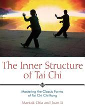 The Inner Structure of Tai Chi: Mastering the Classic Forms of Tai Chi Chi Kung, Edition 2
