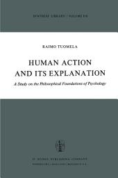 Human Action and Its Explanation: A Study on the Philosophical Foundations of Psychology