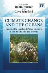 Climate Change and the Oceans: Gauging the Legal and Policy Currents in the Asia Pacific and Beyond
