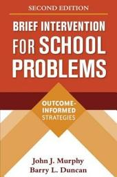 Brief Intervention for School Problems, Second Edition: Outcome-Informed Strategies, Edition 2
