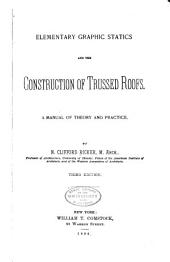 Elementary Graphic Statics and the Construction of Trussed Roofs: A Manual of Theory and Practice