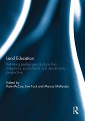 Land Education: Rethinking Pedagogies of Place from Indigenous, Postcolonial, and Decolonizing Perspectives