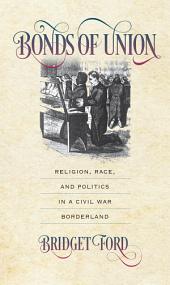 Bonds of Union: Religion, Race, and Politics in a Civil War Borderland