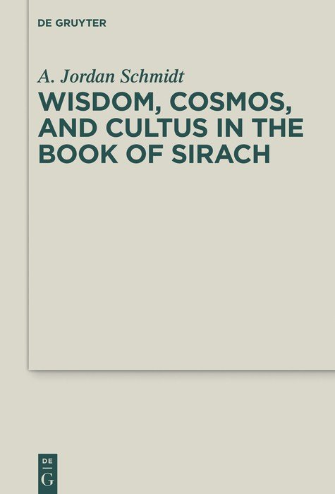 Wisdom, Cosmos, and Cultus in the Book of Sirach