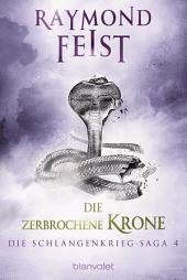 Die Schlangenkrieg-Saga 4: Die zerbrochene Krone