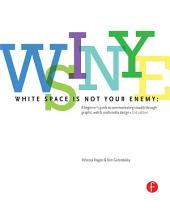 White Space is Not Your Enemy: A Beginner's Guide to Communicating Visually through Graphic, Web & Multimedia Design, Edition 2
