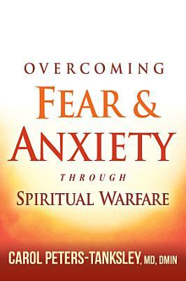 Overcoming Fear and Anxiety Through Spiritual Warfare