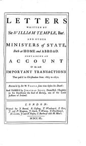 Letters written by Sir William Temple, bart., and other ministers of state, both at home and abroad; containing an account of the most important transaction that pass'd in Christendom from 1665 to 1672... pub. by Jonathan Swift. Letters to the King, the Prince of Orange, the chief ministers of state, and other persons... pub. by Jonathan Swift. An introduction to the history of England