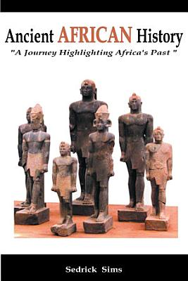 Ancient AFRICAN History A Journey Highlighting Africa s Past PDF