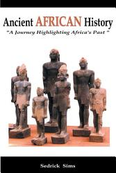 Ancient African History A Journey Highlighting Africa S Past Book PDF
